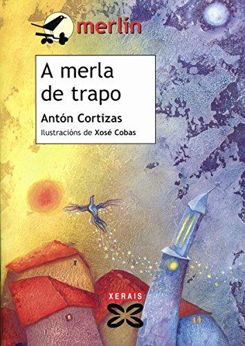 A merla de trapo (Infantil E Xuvenil - Merlín E-Book) (Galician Edition) por Antón Cortizas