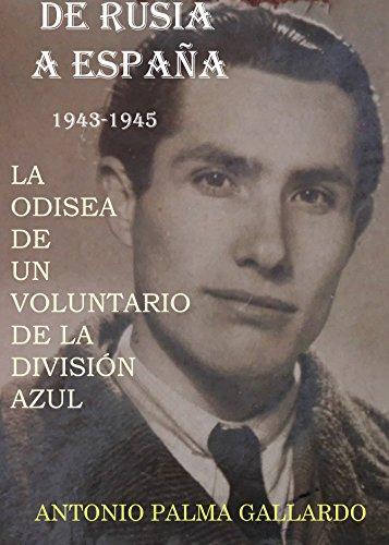 De RUSIA a ESPAÑA.  La odisea de un voluntario de la División Azul. por Antonio Palma