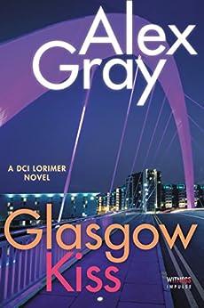 Glasgow Kiss: A DCI Lorimer Novel (William Lorimer) by [Gray, Alex]