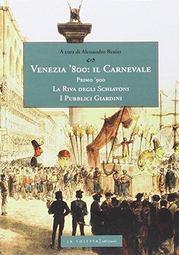 Venezia '800 il carnevale primo '900. la riva degli schiavoni. i pubblici giardini