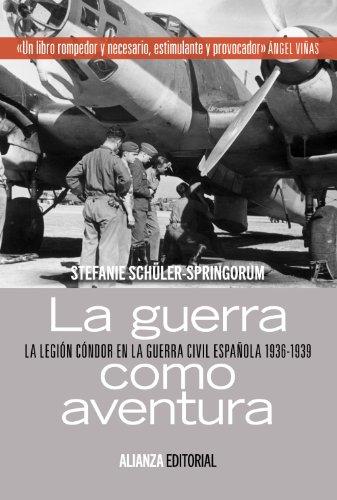 La guerra como aventura: La Legión Cóndor en la Guerra Civil española 1936-1939 (Alianza Ensayo)
