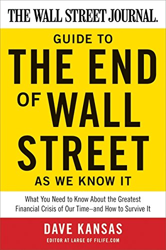 The Wall Street Journal Guide to the End of Wall Street as We Know It: What You Need to Know About the Greatest Financial Crisis of Our Time--and How to Survive It (Wall Street Journal Online)