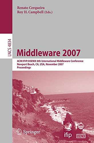 Middleware 2007: ACM / IFIP/ USENIX 8th International Middleware Conference, Newport Beach, Ca, USA, November 26-30, 2007, Proceedings (Lecture Notes in Computer Science)