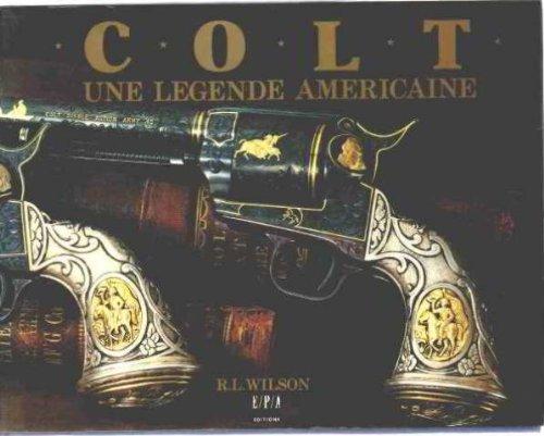 COLT. UNE LEGENDE AMERICAINE