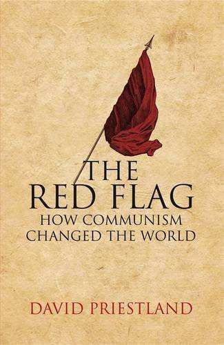 The Red Flag: Communism and the Making of the Modern World by David Priestland (2009-08-27)