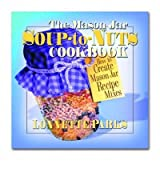 [{ The Mason Jar Soup-To-Nuts Cookbook: How to Create Mason Jar Recipe Mixes - By Parks, Lonnette ( Author ) Sep - 01- 2003 ( Paperback ) } ]
