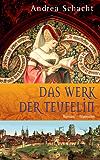 Das Werk der Teufelin: Roman (Historische Romane um die Begine Almut Bossart 2)