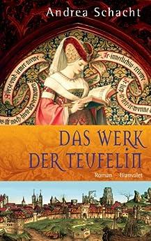 Das Werk der Teufelin: Roman (Historische Romane um die Begine Almut Bossart 2) von [Schacht, Andrea]