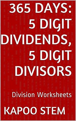 365 Division Worksheets with 5-Digit Dividends, 5-Digit Divisors: Math Practice Workbook (365...