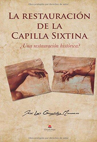 La restauración de la Capilla Sixtina: Una Restauración Histórica?