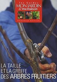 La taille et la greffe des arbres fruitiers par Pascale Adeline