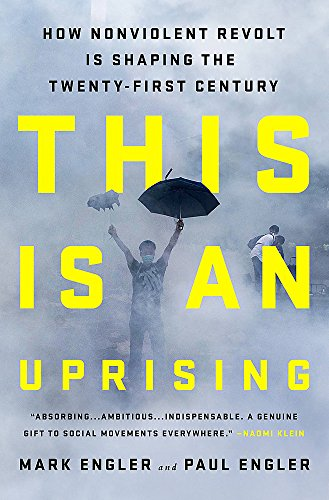 This Is an Uprising: How Nonviolent Revolt Is Shaping the Twenty-First Century por Mark Engler