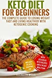 Keto Diet For Beginners: The Complete Guide To Losing Weight Fast And Living Healthier With Ketogenic Cooking