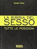 La bibbia del sesso. Tutte le posizioni. Ediz. illustrata