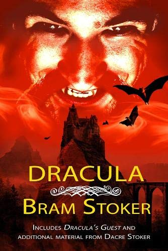 Dracula - THE CLASSIC VAMPIRE NOVEL WITH ADDED MATERIAL: Includes DRACULA'S GUEST and an alternate ending from researcher Dacre Stoker
