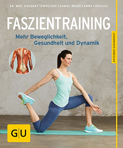 funktionelles faszientraining mit der blackroll Faszientraining: Mehr Beweglichkeit, Gesundheit und Dynamik (GU Ratgeber Gesundheit)