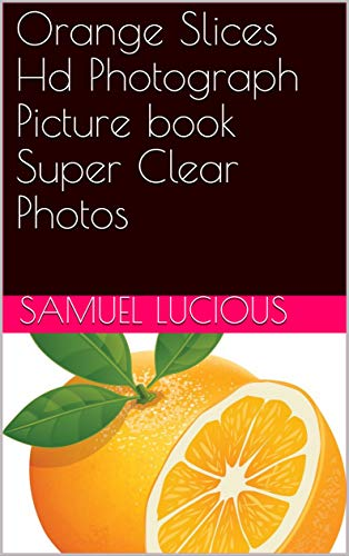 Orange Slices Hd Photograph Picture book Super Clear Photos (English Edition)