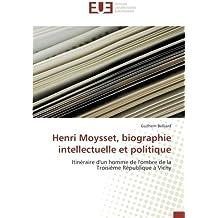 Henri Moysset, biographie intellectuelle et politique: Itinéraire d'un homme de l'ombre de la Troisième République à Vichy