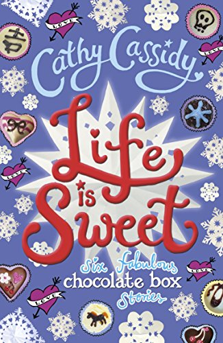 Life Is Sweet. A Chocolate Box Short Story Collection (Chocolate Box Girls)