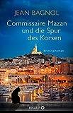 Commissaire Mazan und die Spur des Korsen: Kriminalroman (Ein Fall für Commissaire Mazan)
