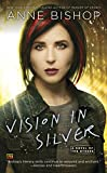 Front cover for the book Vision in Silver by Anne Bishop