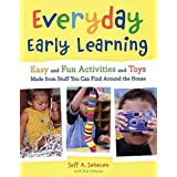 [Everyday Early Learning: Easy and Fun Activities and Toys Made from Stuff You Can Find Around the House] (By: Jeff A Johnson) [published: May, 2008]