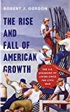 The Rise and Fall of American Growth – The U.S. Standard of Living Since the Civil War (The Princeton Economic History of the Western World)
