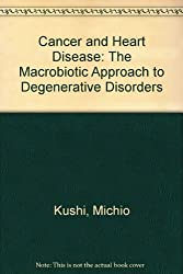 Cancer and Heart Disease: The Macrobiotic Approach to Degenerative Disorders by Michio Kushi (1982-12-06)
