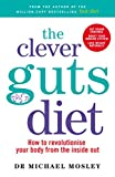 The Clever Guts Diet: How to revolutionise your body from the inside out (Paperback)