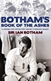 Botham's Book of the Ashes: A Lifetime Love Affair with Cricket's Greatest Rivalry by Sir Ian Botham (2010-10-07)