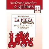 CUADERNOS PRÁCTICOS DE AJEDREZ 11. LA PIEZA PROBLEMÁTICA (Ajedrez (tutor))
