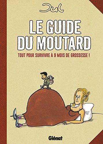 Le guide du moutard - NE : Tout pour survivre  9 mois de grossesse !