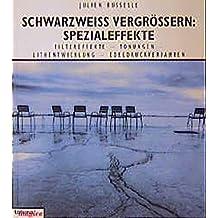 Schwarzweiss vergrössern: Spezialeffekte: Filtereffekte - Tonungen - Lithentwicklung - Edeldruckverfahren