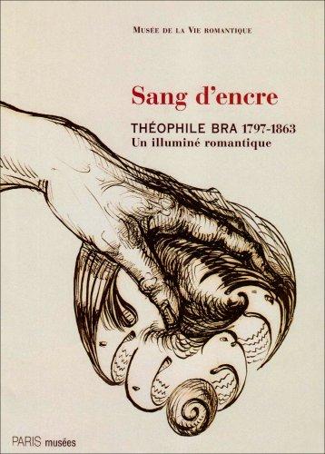 Sang d'encre : Théophile Bra (1797-1863), un illuminé romantique par Pierre-Jacques Lamblin