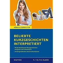 Beliebte Kurzgeschichten interpretiert. 18 der beliebtesten Kurzgeschichten des Deutschunterrichts interpretiert. Mit Originaltexten und Strukturskizzen