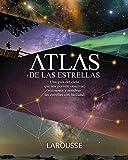 Atlas de las Estrellas (Larousse - Libros Ilustrados/ Prácticos - Ocio Y Naturaleza - Astronomía - Atlas De Astronomía)