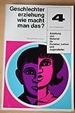 Geschlechtererziehung wie macht man das? Anleitung und Material für Erzieher und Jugendleiter. [Mit Beiträgen von A. Böhme, H. Böttcher, W. Dyck & H. Rexin].