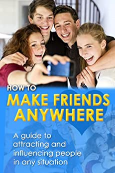 How to Make Friends Anywhere: A guide to attracting and influencing people in any situation by [Everitt, Anna]