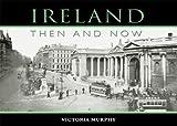 Ireland: Then & Now