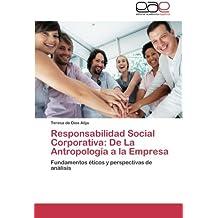 Responsabilidad Social Corporativa: De La Antropología a la Empresa: Fundamentos éticos y perspectivas de análisis
