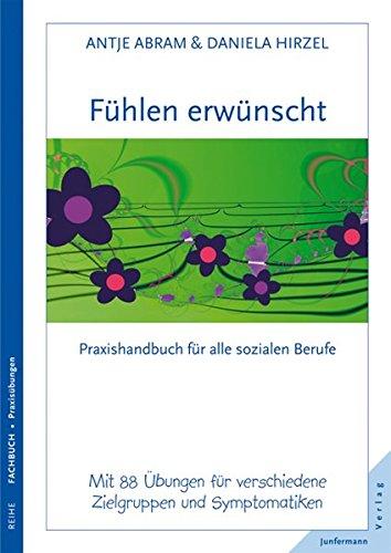Fühlen erwünscht: Praxishandbuch für alle sozialen Berufe. 88 Übungen für verschiedene Zielgruppen und Symptomatiken
