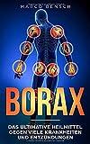 Borax: Das ultimative Heilmittel gegen viele Krankheiten und Entzündungen (Gesund leben, Band 1) - Marco Bensch