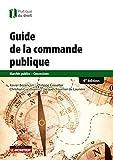 Le guide de la commande publique: Marchés publics - Concessions...