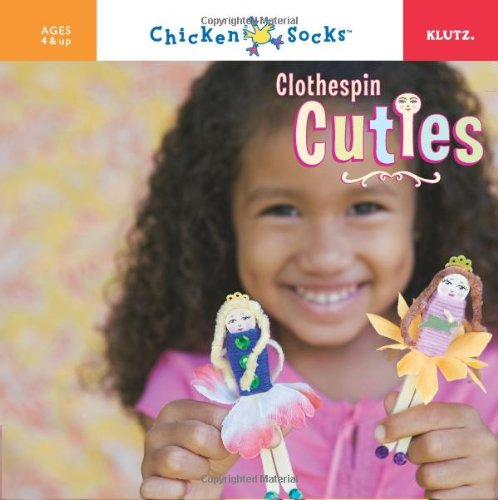 Clothespin Cuties [With Clothespins, Flowers, Sequins, Yarn, and HairWith Glue] (Chicken Socks)