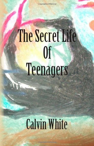 The Secret Life of Teenagers: Confessions of a High School Counselor by Calvin White (2013-04-10)