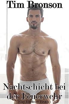 Nachtschicht bei der Feuerwehr (Gay Hardcore Erotik) (German Edition) par [Bronson, Tim]