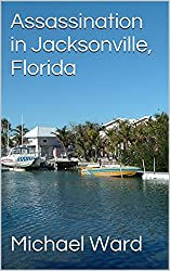 Assassination in Jacksonville, Florida (Stephen Haggerty Assassin Book 5)