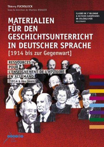Materialien für den Geschichtsunterricht in deutscher Sprache [1914 bis zur Gegenwart] par Thierry Fuchslock