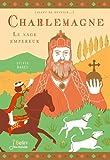 Charlemagne : Le sage empereur