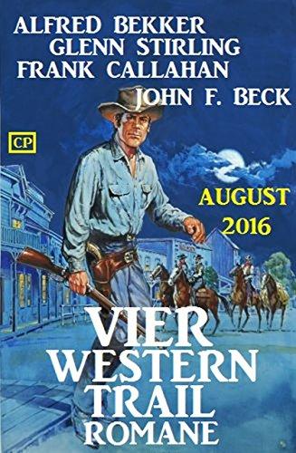 Vier Western Trail Romane August 2016 (German Edition) par Alfred Bekker